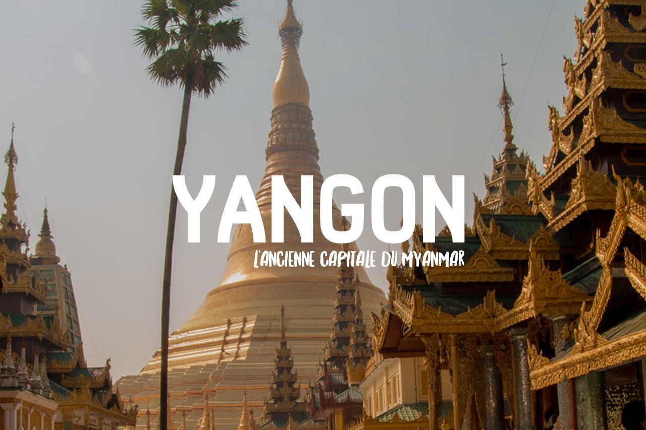 yangon top 10 activités myanmar birmanie